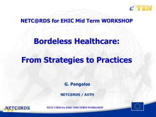 NETC@RDS for EHIC Mid Term WORKSHOP Bordeless Healthcare: From Strategies to Practices
