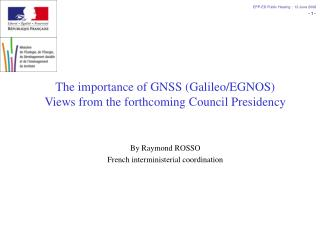 The importance of GNSS (Galileo/EGNOS)  Views from the forthcoming Council Presidency