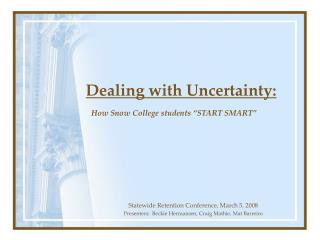 Dealing with Uncertainty: