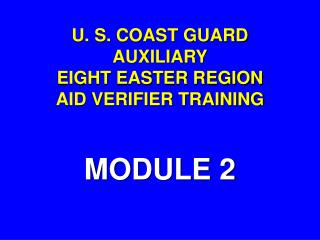 U. S. COAST GUARD AUXILIARY EIGHT EASTER REGION AID VERIFIER TRAINING