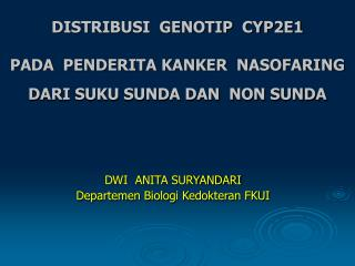DISTRIBUSI  GENOTIP  CYP2E1 PADA  PENDERITA KANKER  NASOFARING DARI SUKU SUNDA DAN  NON SUNDA