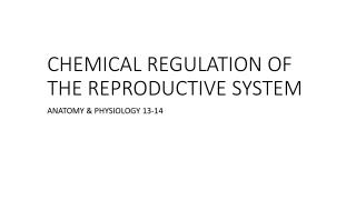 CHEMICAL REGULATION OF THE REPRODUCTIVE SYSTEM