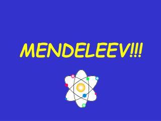 MENDELEEV!!!