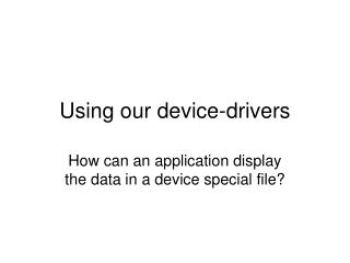 Using our device-drivers