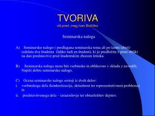 TVORIVA  viš.pred.,mag.Ivan Božičko