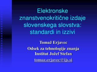 Elektronske znanstvenokriti č ne izdaje slovenskega slovstva: standardi in izzivi