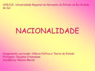UNIJUI- Universidade Regional do Noroeste do Estado do Rio Grande do Sul NACIONALIDADE