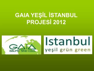 GAIA YEŞİL İSTANBUL PROJESİ 2012