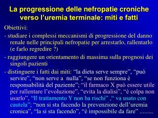 La progressione delle nefropatie croniche verso l'uremia terminale: miti e fatti