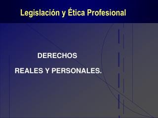 Legislación y Ética Profesional