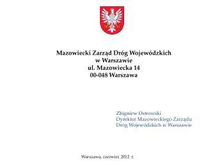 Mazowiecki Zarząd Dróg Wojewódzkich  w Warszawie ul. Mazowiecka 14 00-048 Warszawa