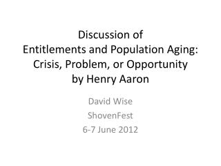 Discussion of Entitlements and Population Aging: Crisis, Problem, or Opportunity  by Henry Aaron