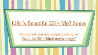 Life Is Beautiful 2014 mp3 songs