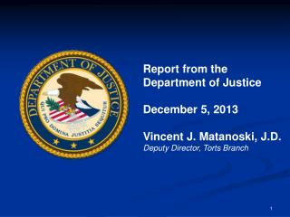 Report from the Department of Justice December 5, 2013 Vincent J. Matanoski, J.D.