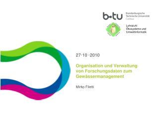 27·10 ·2010  Organisation und Verwaltung  von Forschungsdaten zum Gewässermanagement Mirko Filetti