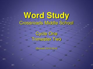 Word Study Crossroads Middle School Cycle One Trimester Two {Revised 2013-2014}