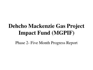 Dehcho Mackenzie Gas Project  Impact Fund (MGPIF)