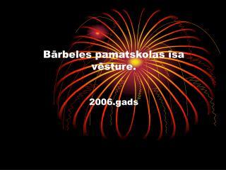 Bārbeles pamatskolas īsa vēsture. 2006.gads
