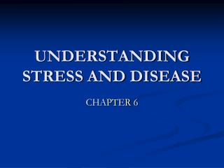UNDERSTANDING STRESS AND DISEASE
