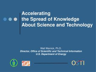 Walt Warnick, Ph.D. Director, Office of Scientific and Technical Information