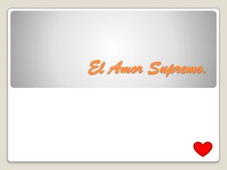 El Amor Supremo.