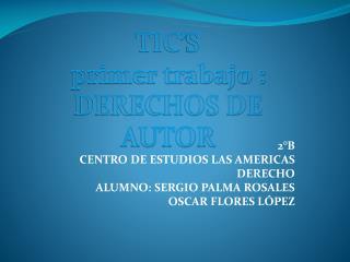 2�B  CENTRO DE ESTUDIOS LAS AMERICAS DERECHO ALUMNO : SERGIO  PALMA  ROSALES OSCAR FLORES L�PEZ