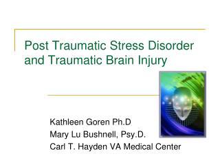 Post Traumatic Stress Disorder and Traumatic Brain Injury