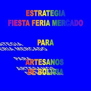 ESTRATEGIA FIESTA FERIA MERCADO PARA ARTESANOS  DE BOLIVIA