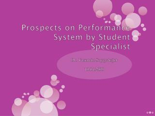 Prospects on Performance System by Student Specialist