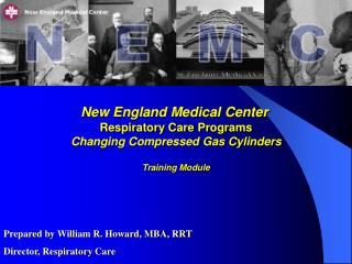 New England Medical Center   Respiratory Care Programs  Changing Compressed Gas Cylinders  Training Module