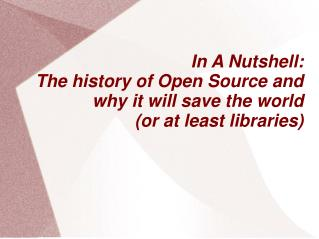 In A Nutshell: The history of Open Source and why it will save the world (or at least libraries)