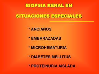 BIOPSIA RENAL EN SITUACIONES ESPECIALES