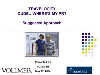 TRAVELOCITY DUDE…WHERE'S MY PR? Suggested Approach
