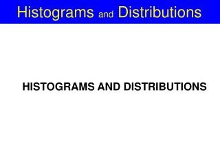 Histograms  and  Distributions