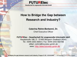 How to Bridge the Gap between  Research and Industry?
