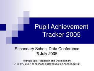 Pupil Achievement Tracker 2005