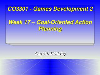 CO3301 - Games Development 2 Week 17 – Goal-Oriented Action Planning