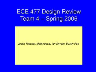 ECE 477 Design Review Team 4    Spring 2006