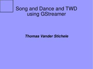 Song and Dance and TWD using GStreamer