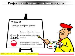 K.Subieta, E. Stemposz. Projektowanie systemów informacyjnych, Wykład 13, Folia  1