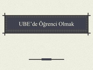 UBE'de Öğrenci Olmak