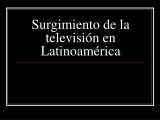 Surgimiento de la televisión en Latinoamérica