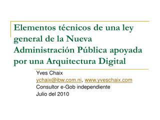 Yves Chaix ychaix@ibw.ni ,  yveschaix Consultor e-Gob independiente Julio del 2010