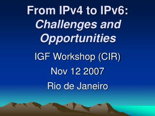 From IPv4 to IPv6: Challenges and Opportunities