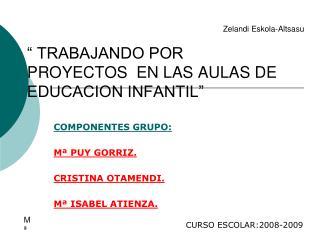 """"""" TRABAJANDO POR PROYECTOS  EN LAS AULAS DE EDUCACION INFANTIL"""""""