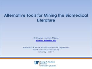 Alternative Tools for Mining the Biomedical Literature Rolando Garcia-Milian