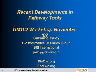 Recent Developments in Pathway Tools GMOD Workshop November �07