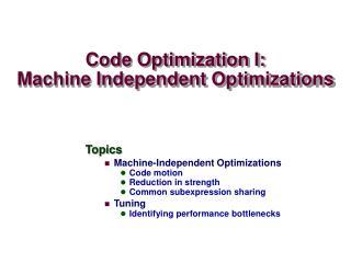Code Optimization I: Machine Independent Optimizations
