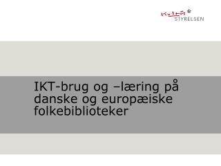 IKT-brug og –læring på danske og europæiske folkebiblioteker