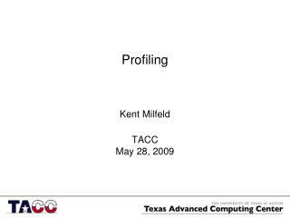 Kent Milfeld TACC May 28, 2009